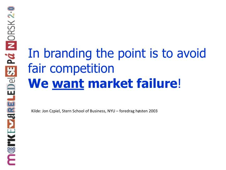 In branding the point is to avoid fair competition