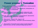 prewar process 1 truncation
