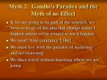 myth 2 gandhi s paradox and the myth of no effect