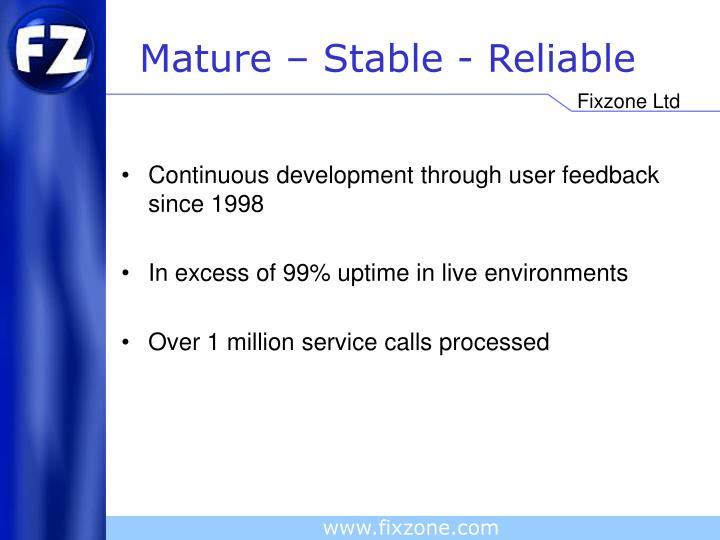 Mature – Stable - Reliable