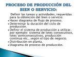 proceso de producci n del bien o servicio