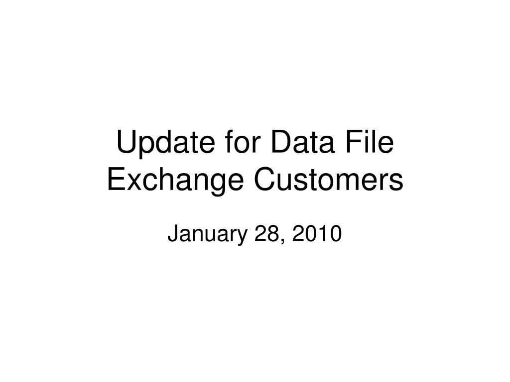 update for data file exchange customers l.