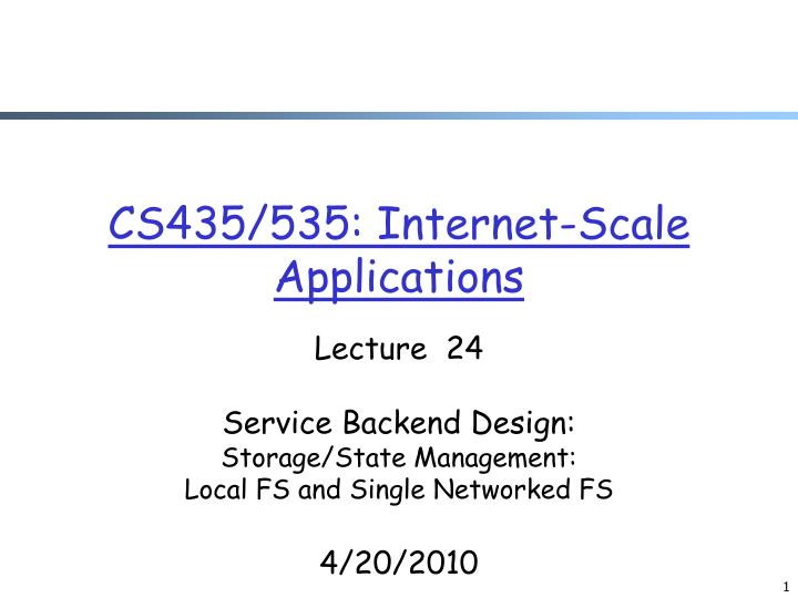Cs435 535 internet scale applications