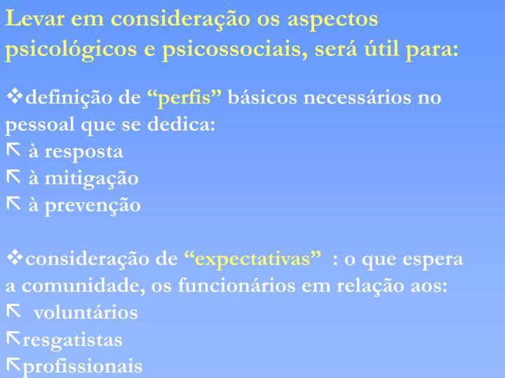 Levar em consideração os aspectos psicológicos e psicossociais, será útil para: