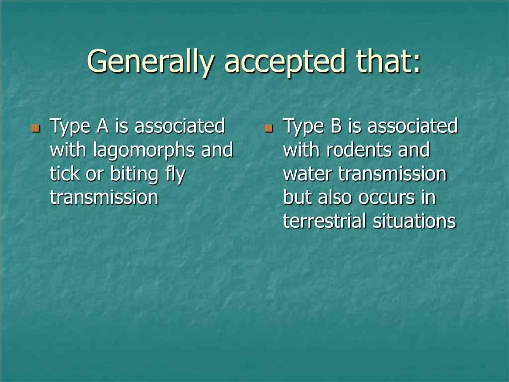 Type A is associated with lagomorphs and tick or biting fly transmission
