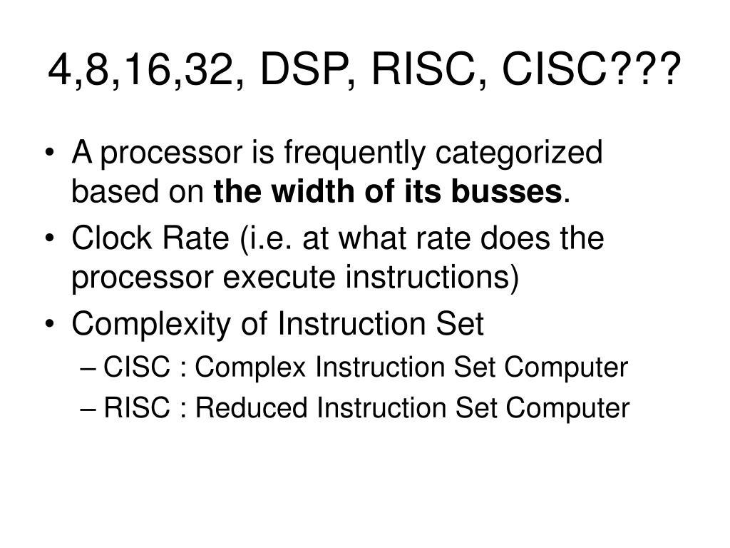 4,8,16,32, DSP, RISC, CISC???