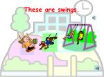 these are swings