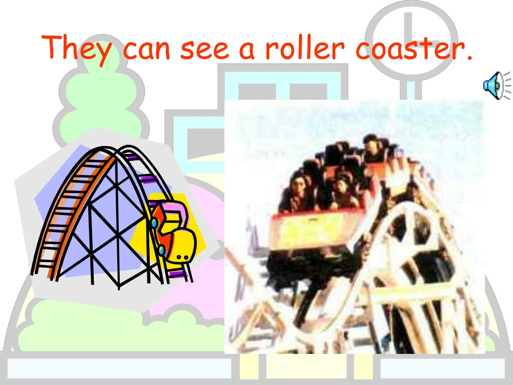 They can see a roller coaster.