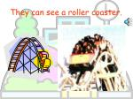 they can see a roller coaster
