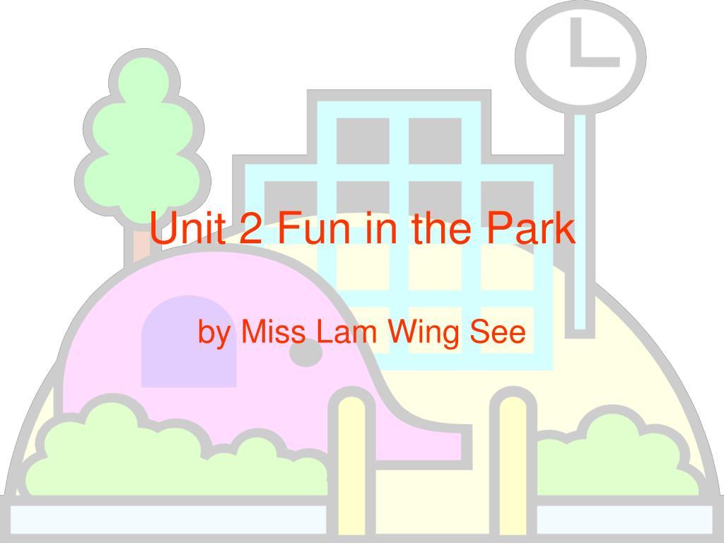 unit 2 fun in the park l.
