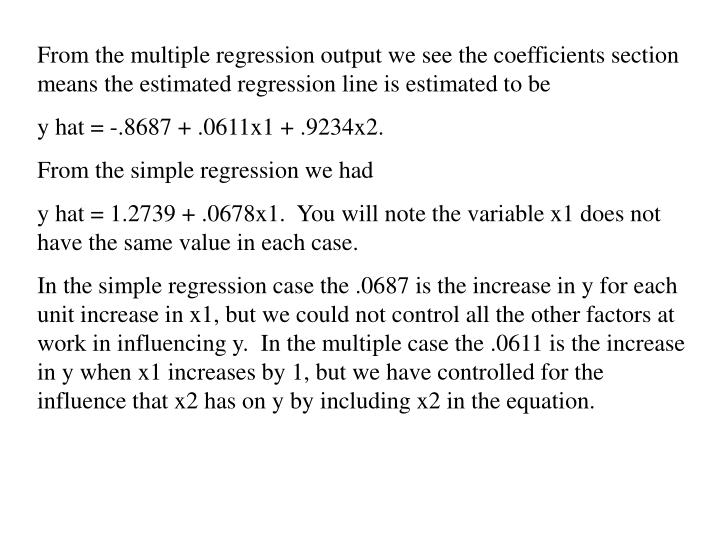 From the multiple regression output we see the coefficients section means the estimated regression line is estimated to be