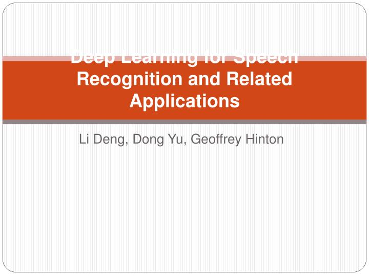 deep learning for speech recognition and related applications n.