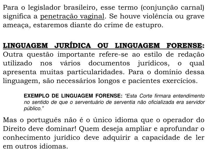 Para o legislador brasileiro, esse termo (conjunção carnal) significa a