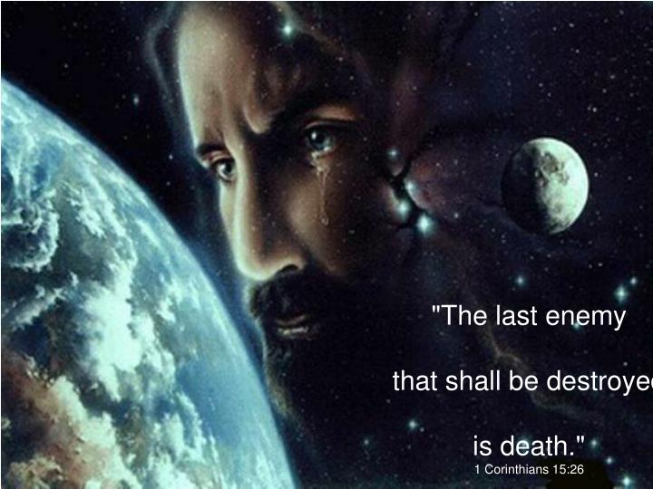"""The last enemy"