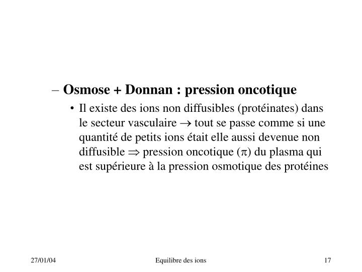 Osmose + Donnan: pression oncotique