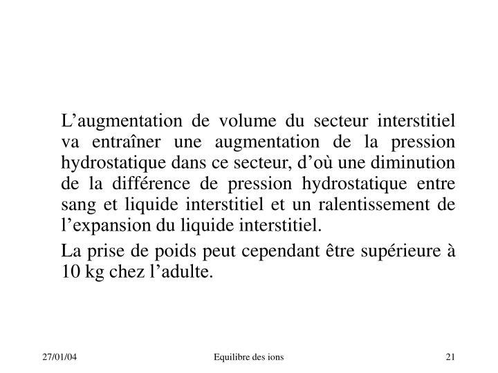 L'augmentation de volume du secteur interstitiel va entraîner une augmentation de la pression hydrostatique dans ce secteur, d'où une diminution de la différence de pression hydrostatique entre sang et liquide interstitiel et un ralentissement de l'expansion du liquide interstitiel.