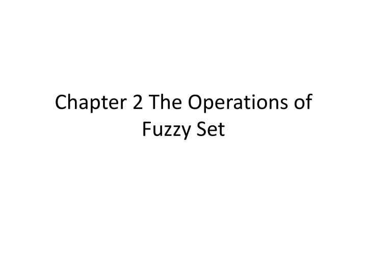 chapter 2 the operations of fuzzy set n.