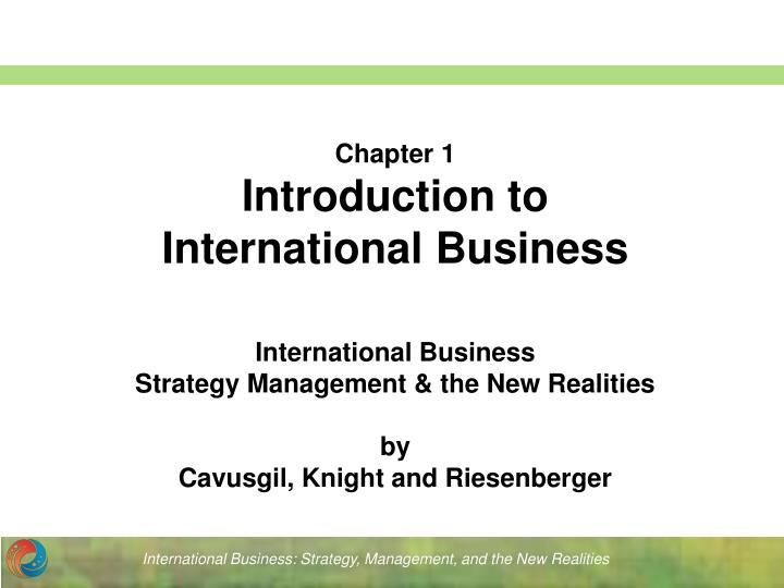 introduction to international business International business - a firm level activity performance of trade and investment activities by firms across national borders interested in 1 introduction to international business  bookmark it to view later.