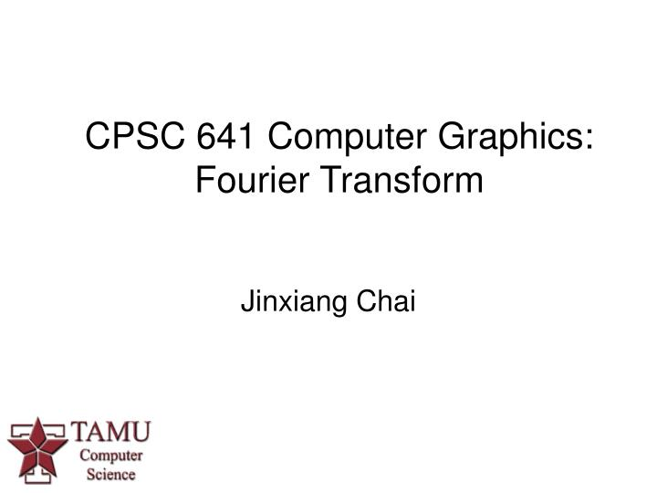 cpsc 641 computer graphics fourier transform n.