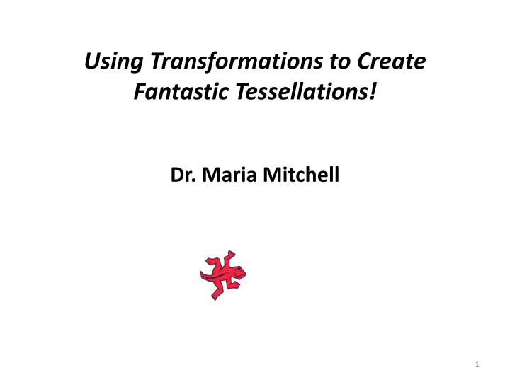 Using Transformations to Create Fantastic Tessellations!