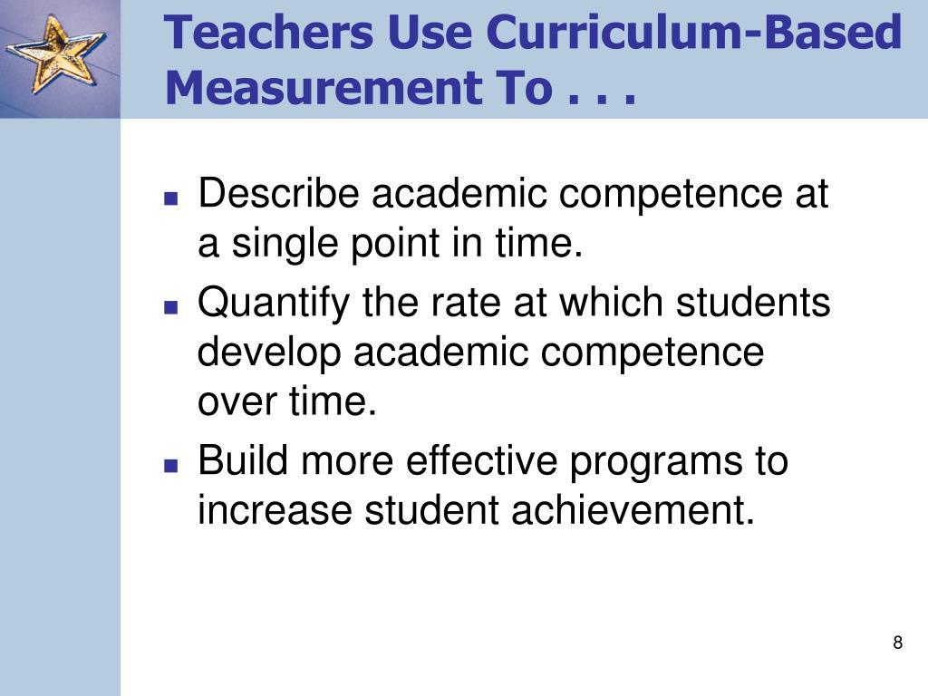 Teachers Use Curriculum-Based Measurement To . . .