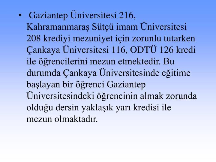 Gaziantep Üniversitesi 216, Kahramanmaraş Sütçü imam Üniversitesi 208 krediyi mezuniyet için zorunlu tutarken Çankaya Üniversitesi 116, ODTÜ 126 kredi ile öğrencilerini mezun etmektedir. Bu durumda Çankaya Üniversitesinde eğitime başlayan bir öğrenci Gaziantep Üniversitesindeki öğrencinin almak zorunda olduğu dersin yaklaşık yarı kredisi ile mezun olmaktadır.