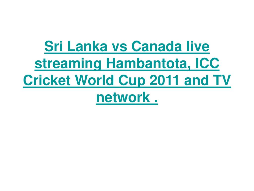Sri Lanka vs Canada live streaming Hambantota, ICC Cricket World Cup 2011 and TV network .