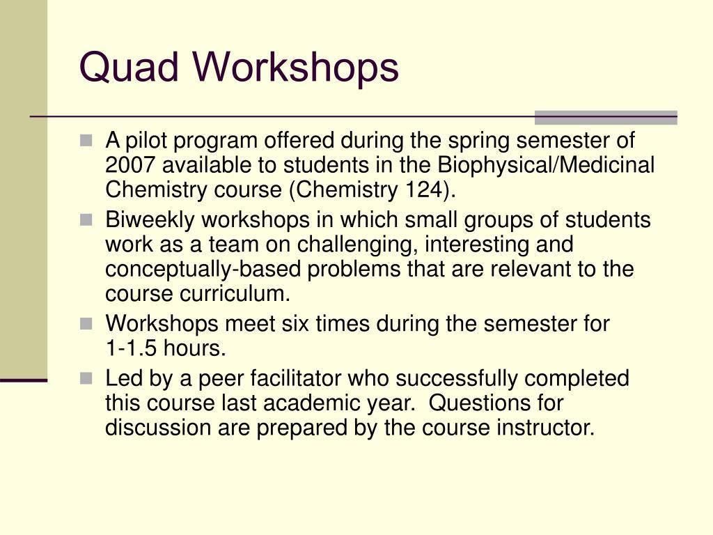 Quad Workshops