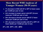 more recent whi analyses of younger women 50 59 years