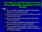 q2 does our principal lead our faculty using collaborative facilitative problem solving