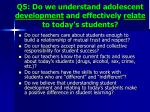 q5 do we understand adolescent development and effectively relate to today s students