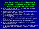 q7 is our instruction aligned with curriculum monitored and discussed and based upon best practices