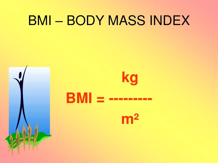BMI – BODY MASS INDEX