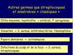 autres germes que streptocoques et ana robies classiques