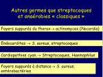 autres germes que streptocoques et ana robies classiques1