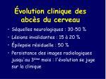 volution clinique des abc s du cerveau