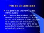 p rdida de materiales