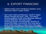 6 export financing