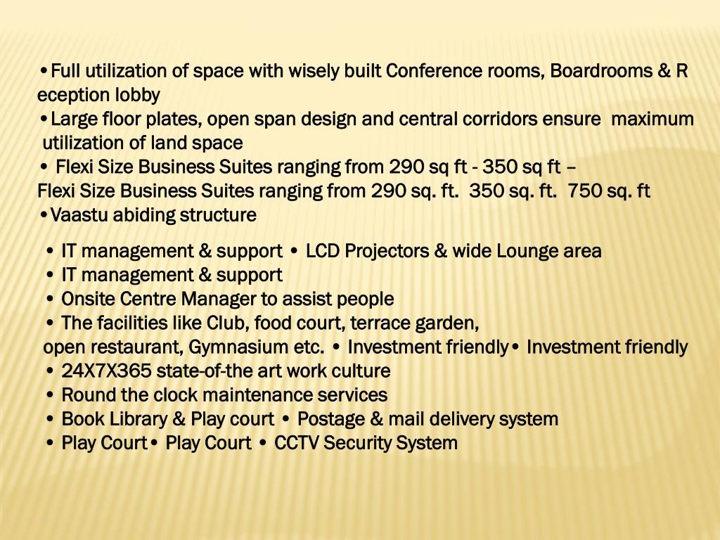 •FullutilizationofspacewithwiselybuiltConferencerooms,Boardrooms&Receptionlobby