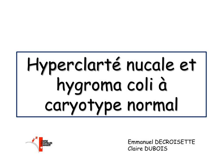 hyperclart nucale et hygroma coli caryotype normal n.