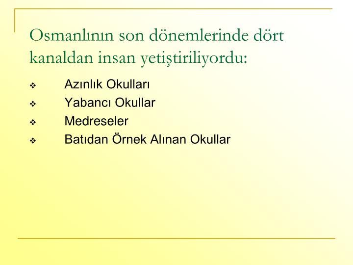 Osmanlının son dönemlerinde dört kanaldan insan yetiştiriliyordu: