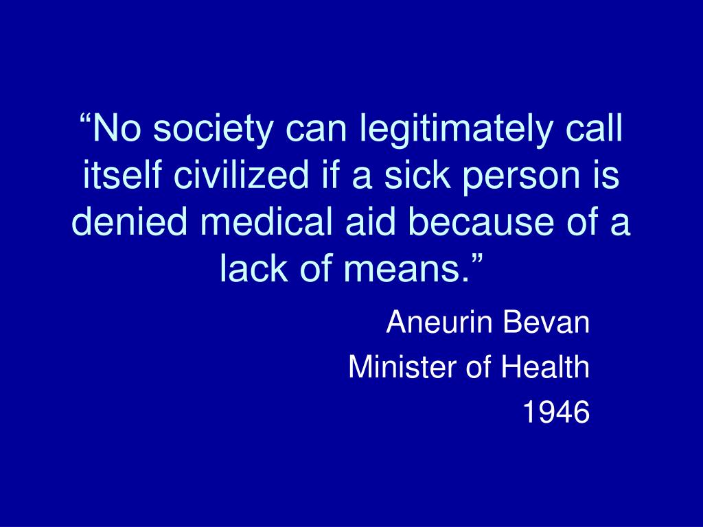 """""""No society can legitimately call itself civilized if a sick person is denied medical aid because of a lack of means."""""""