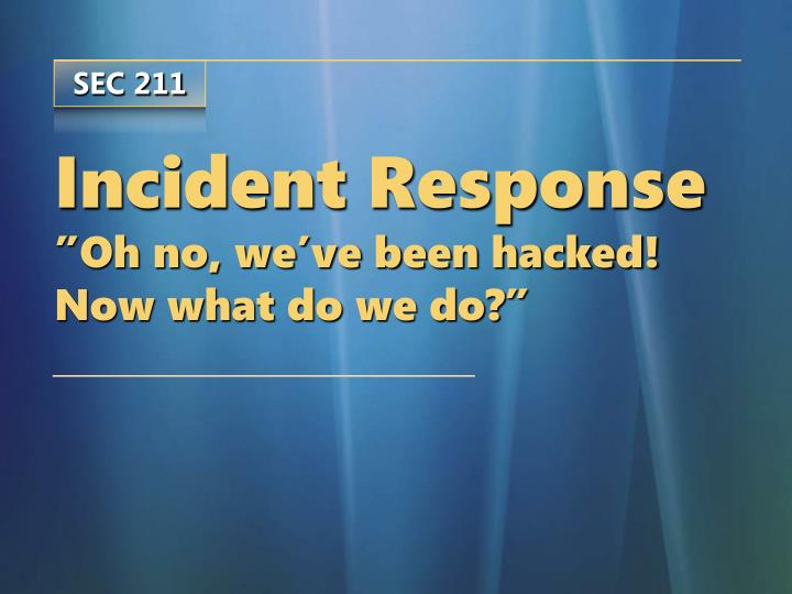 incident response oh no we ve been hacked now what do we do n.