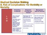 medical decision making b risk of complications or morbidity or mortality