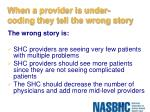 when a provider is under coding they tell the wrong story