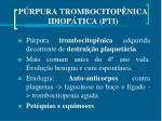 p rpura trombocitop nica idiop tica pti