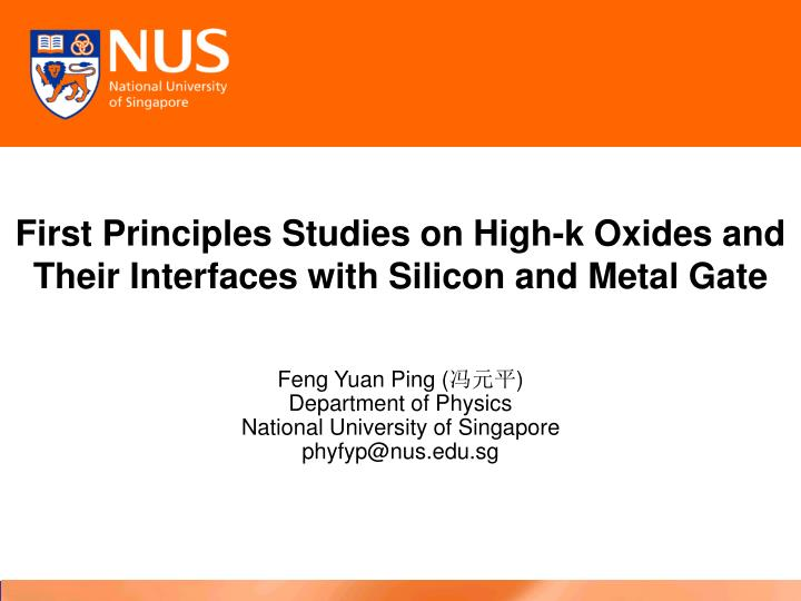 first principles studies on high k oxides and their interfaces with silicon and metal gate n.