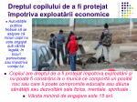 dreptul copilului de a fi protejat mpotriva exploat rii economice
