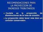 recomendaciones para la proyeccion de ingresos tributarios1