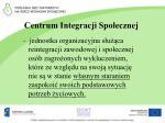 centrum integracji spo ecznej